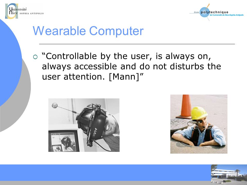 CC Wearable Computer Controllable by the user, is always on, always accessible and do not disturbs the user attention. [Mann]