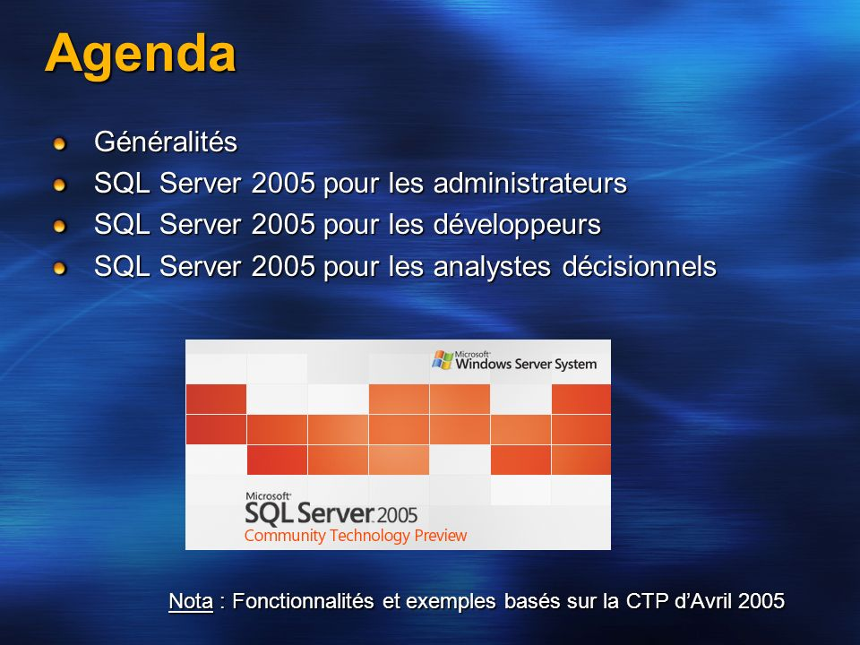 Agenda Généralités SQL Server 2005 pour les administrateurs SQL Server 2005 pour les développeurs SQL Server 2005 pour les analystes décisionnels Nota