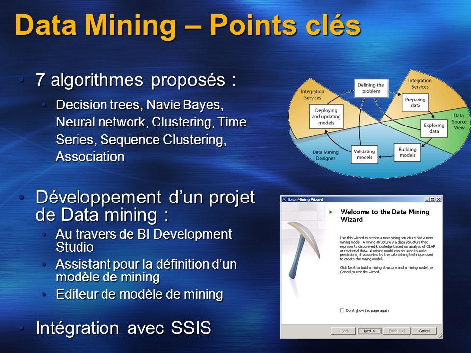 Data Mining – Points clés 7 algorithmes proposés :7 algorithmes proposés : Decision trees, Navie Bayes, Neural network, Clustering, Time Series, Seque