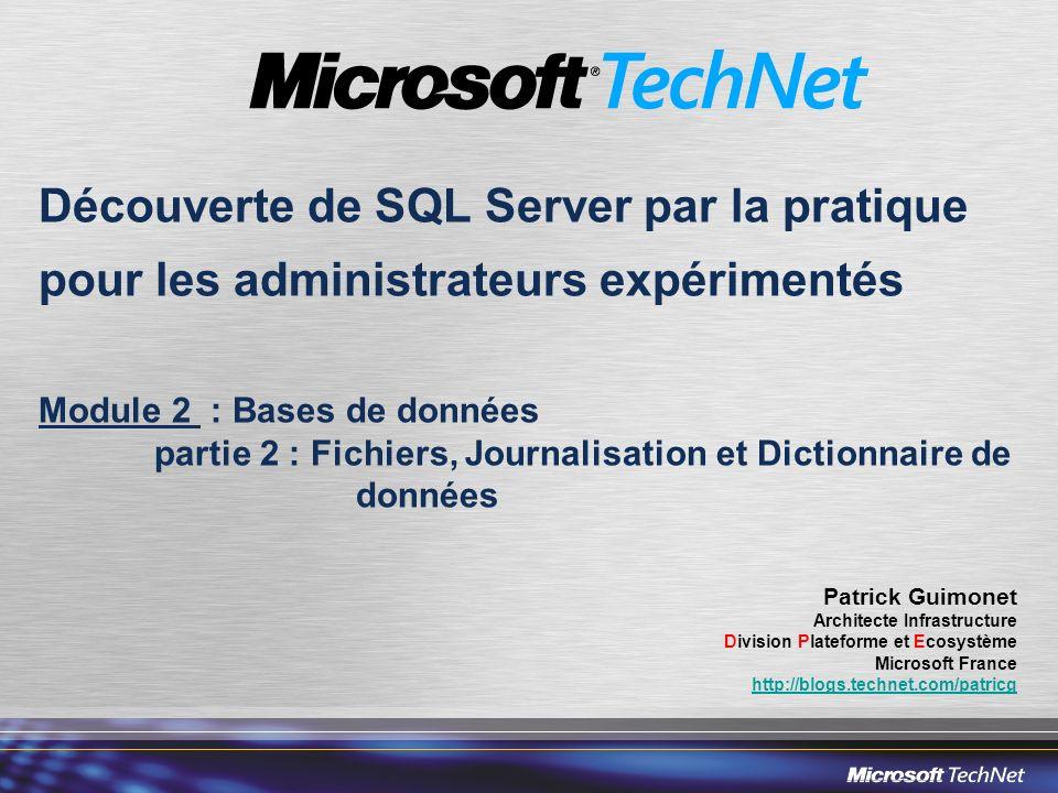 Découverte de SQL Server par la pratique pour les administrateurs expérimentés Module 2 : Bases de données partie 2 : Fichiers, Journalisation et Dict