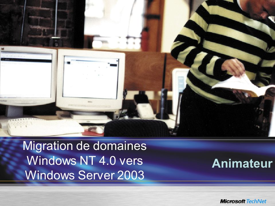 Migration de domaines Windows NT 4.0 vers Windows Server 2003 Animateur