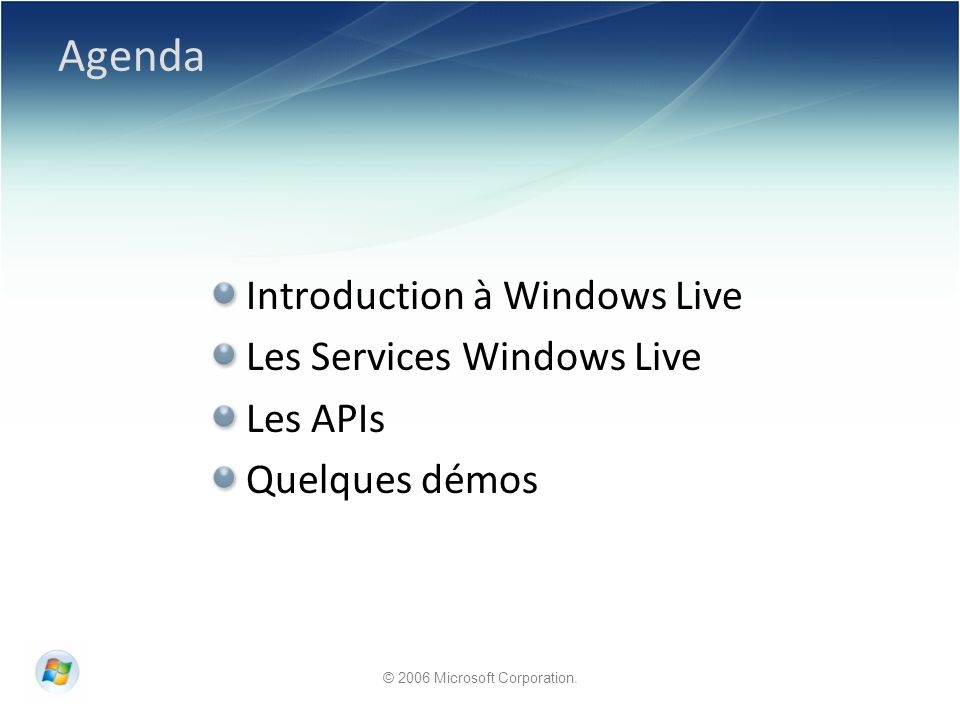 © 2006 Microsoft Corporation. Agenda Introduction à Windows Live Les Services Windows Live Les APIs Quelques démos