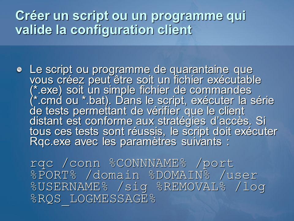 Créer un script ou un programme qui valide la configuration client Le script ou programme de quarantaine que vous créez peut être soit un fichier exéc