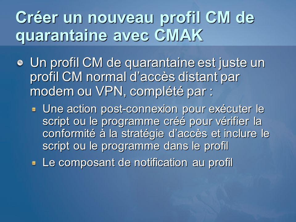 Créer un nouveau profil CM de quarantaine avec CMAK Un profil CM de quarantaine est juste un profil CM normal daccès distant par modem ou VPN, complét