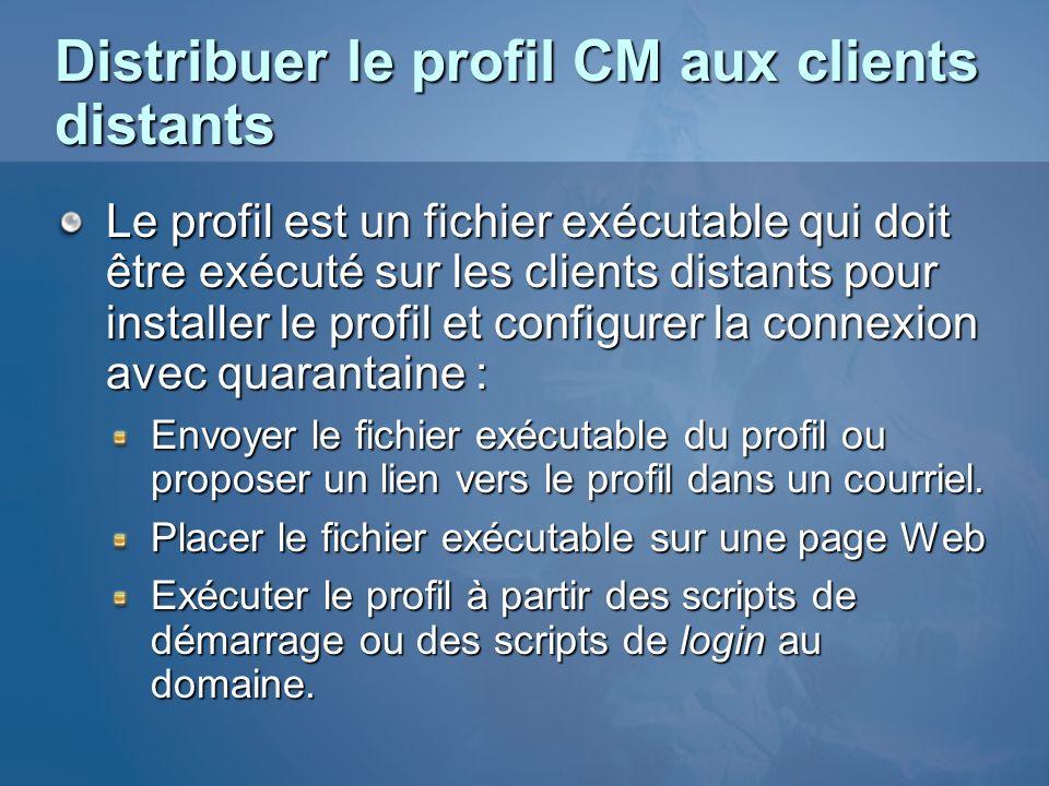 Distribuer le profil CM aux clients distants Le profil est un fichier exécutable qui doit être exécuté sur les clients distants pour installer le prof