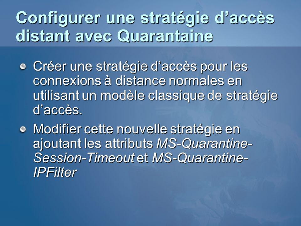 Configurer une stratégie daccès distant avec Quarantaine Créer une stratégie daccès pour les connexions à distance normales en utilisant un modèle cla