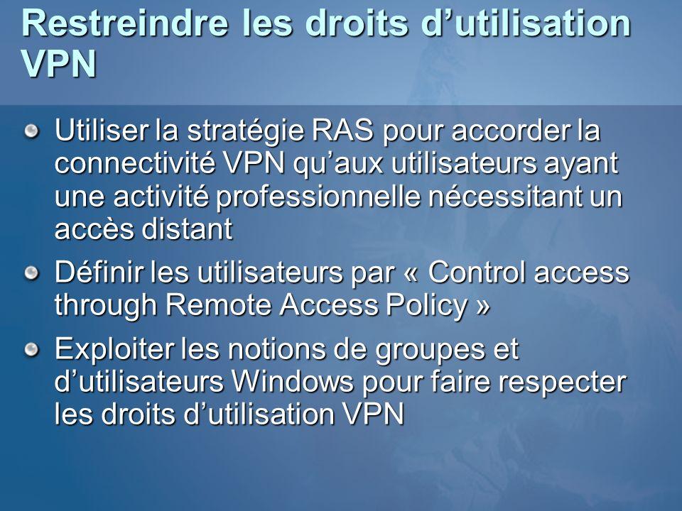 Restreindre les droits dutilisation VPN Utiliser la stratégie RAS pour accorder la connectivité VPN quaux utilisateurs ayant une activité professionne