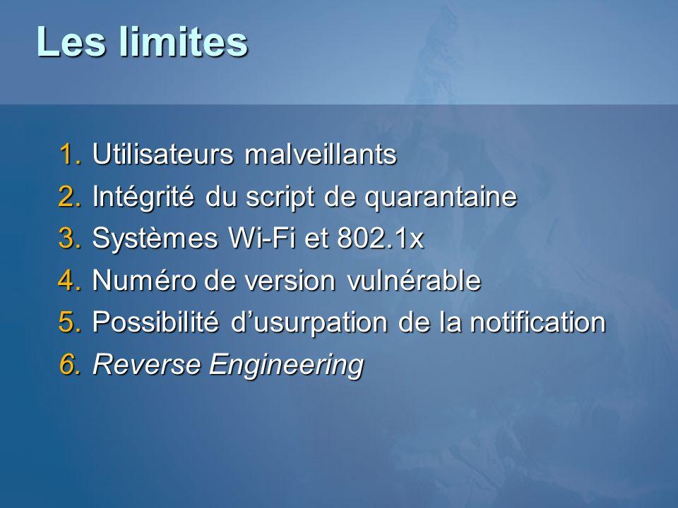 Les limites 1.Utilisateurs malveillants 2.Intégrité du script de quarantaine 3.Systèmes Wi-Fi et 802.1x 4.Numéro de version vulnérable 5.Possibilité d