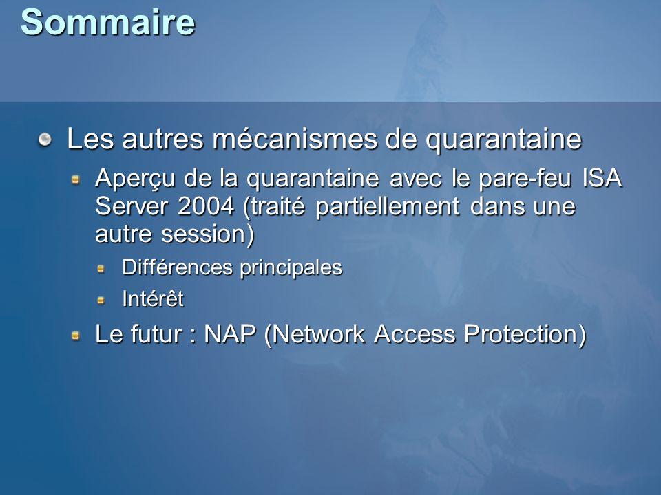 Sommaire Les autres mécanismes de quarantaine Aperçu de la quarantaine avec le pare-feu ISA Server 2004 (traité partiellement dans une autre session)