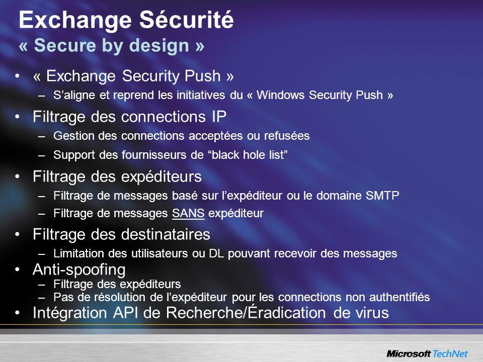 Exchange Sécurité « Secure by design » « Exchange Security Push » –Saligne et reprend les initiatives du « Windows Security Push » Filtrage des connec