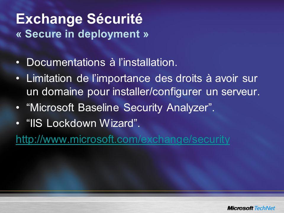 Exchange Sécurité « Secure in deployment » Documentations à linstallation. Limitation de limportance des droits à avoir sur un domaine pour installer/