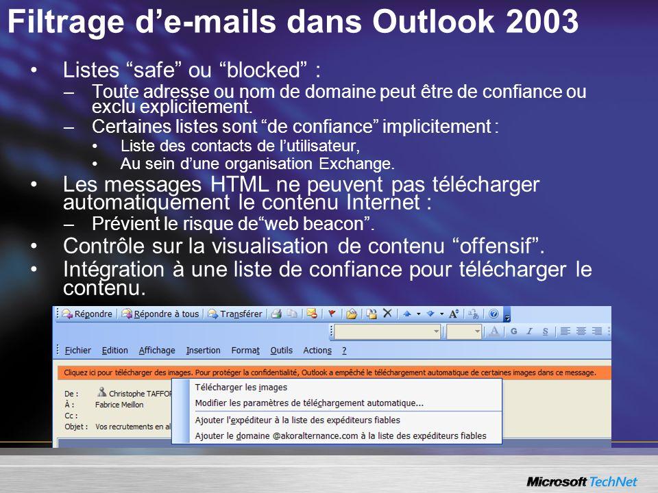 Filtrage de-mails dans Outlook 2003 Listes safe ou blocked : –Toute adresse ou nom de domaine peut être de confiance ou exclu explicitement.