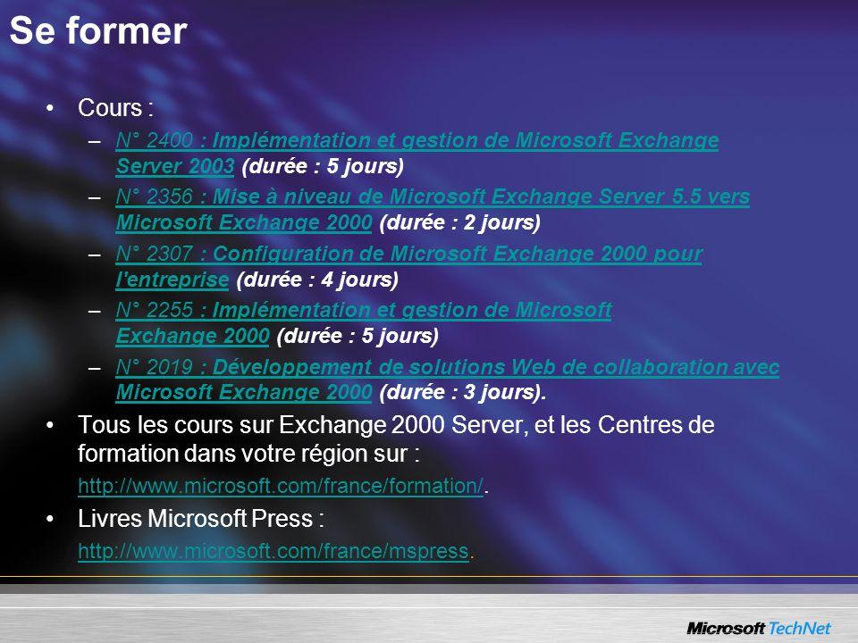Se former Cours : –N° 2400 : Implémentation et gestion de Microsoft Exchange Server 2003 (durée : 5 jours)N° 2400 : Implémentation et gestion de Micro