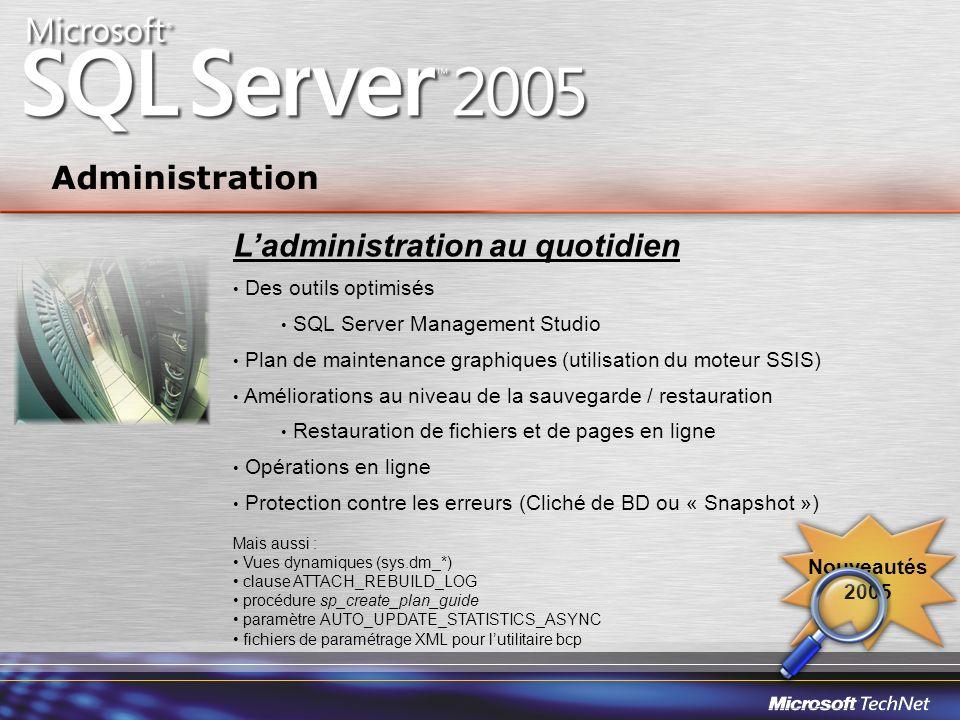 Ladministration au quotidien Des outils optimisés SQL Server Management Studio Plan de maintenance graphiques (utilisation du moteur SSIS) Amélioratio