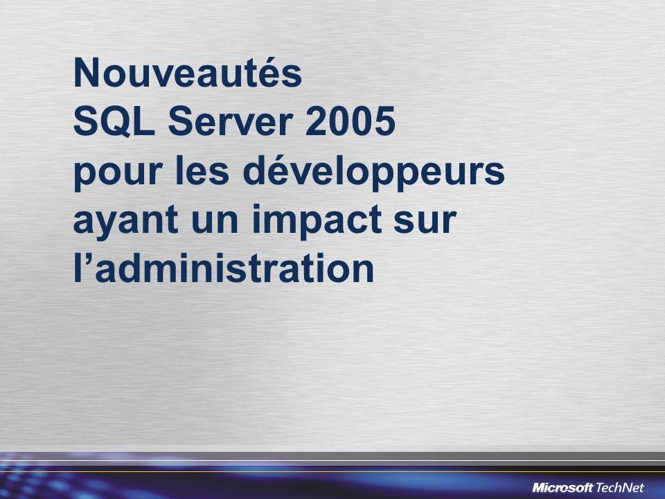 Nouveautés SQL Server 2005 pour les développeurs ayant un impact sur ladministration