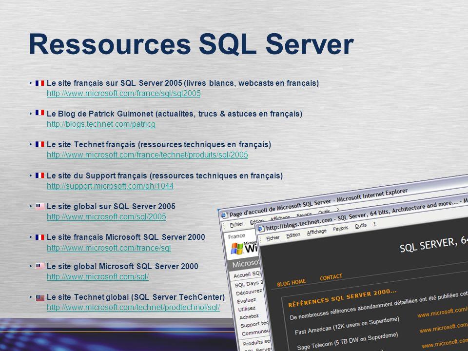Ressources SQL Server Le site français sur SQL Server 2005 (livres blancs, webcasts en français) http://www.microsoft.com/france/sql/sql2005 Le Blog d