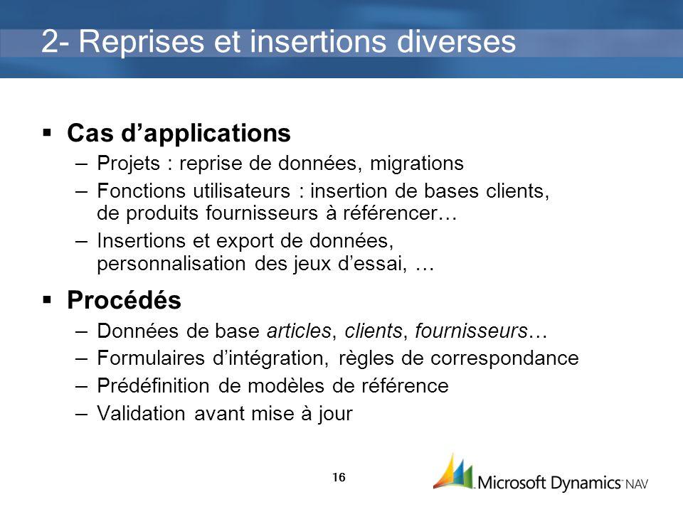 16 2- Reprises et insertions diverses Cas dapplications Projets : reprise de données, migrations Fonctions utilisateurs : insertion de bases clients,
