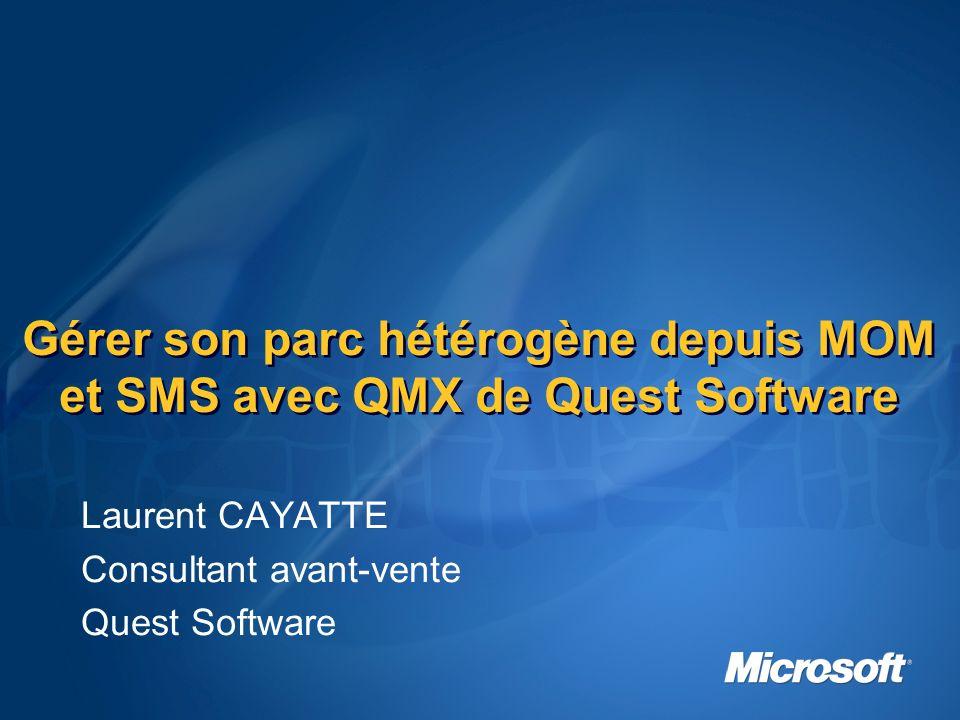 Sommaire Les avantages dune administration centralisée Une intégration basée sur des standards Loutillage Quest Software QMX for MOM 2005 Démonstration de QMX for MOM 2005 QMX for SMS 2003 Démonstration de QMX for SMS 2003
