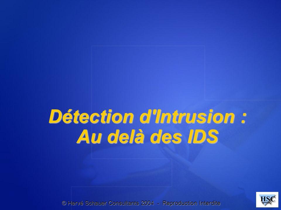 © Hervé Schauer Consultants 2004 - Reproduction Interdite Détection d'Intrusion : Au delà des IDS