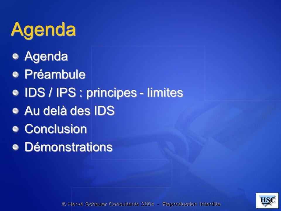 © Hervé Schauer Consultants 2004 - Reproduction Interdite Agenda AgendaPréambule IDS / IPS : principes - limites Au delà des IDS ConclusionDémonstrati