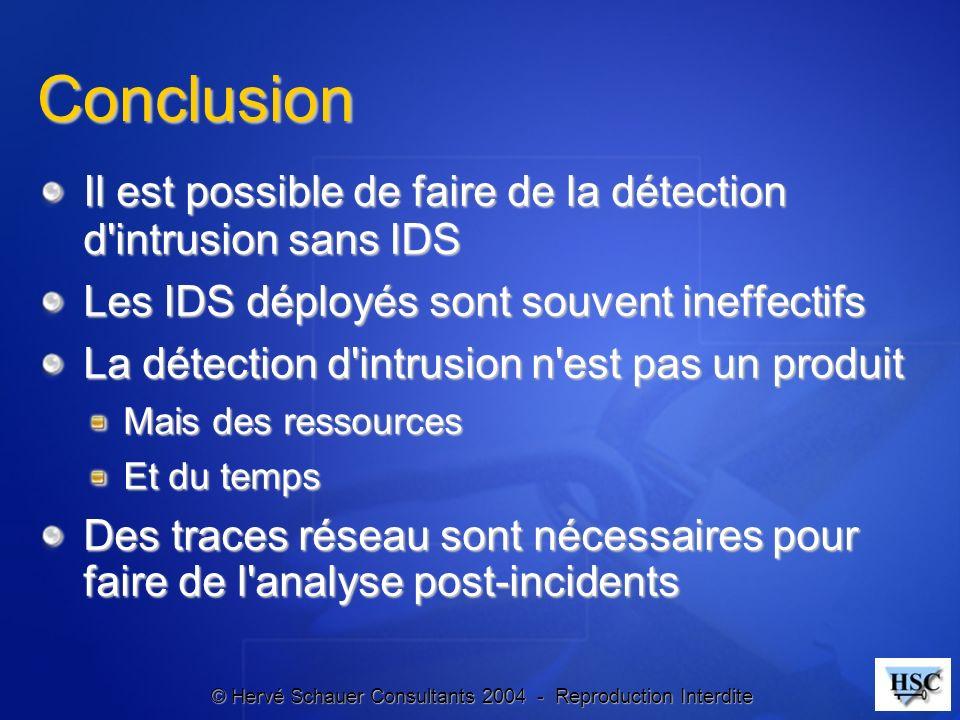 © Hervé Schauer Consultants 2004 - Reproduction Interdite Conclusion Il est possible de faire de la détection d'intrusion sans IDS Les IDS déployés so