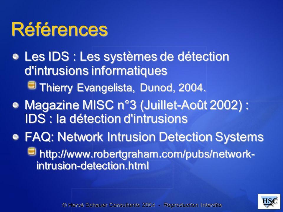 © Hervé Schauer Consultants 2004 - Reproduction Interdite Références Les IDS : Les systèmes de détection d'intrusions informatiques Thierry Evangelist