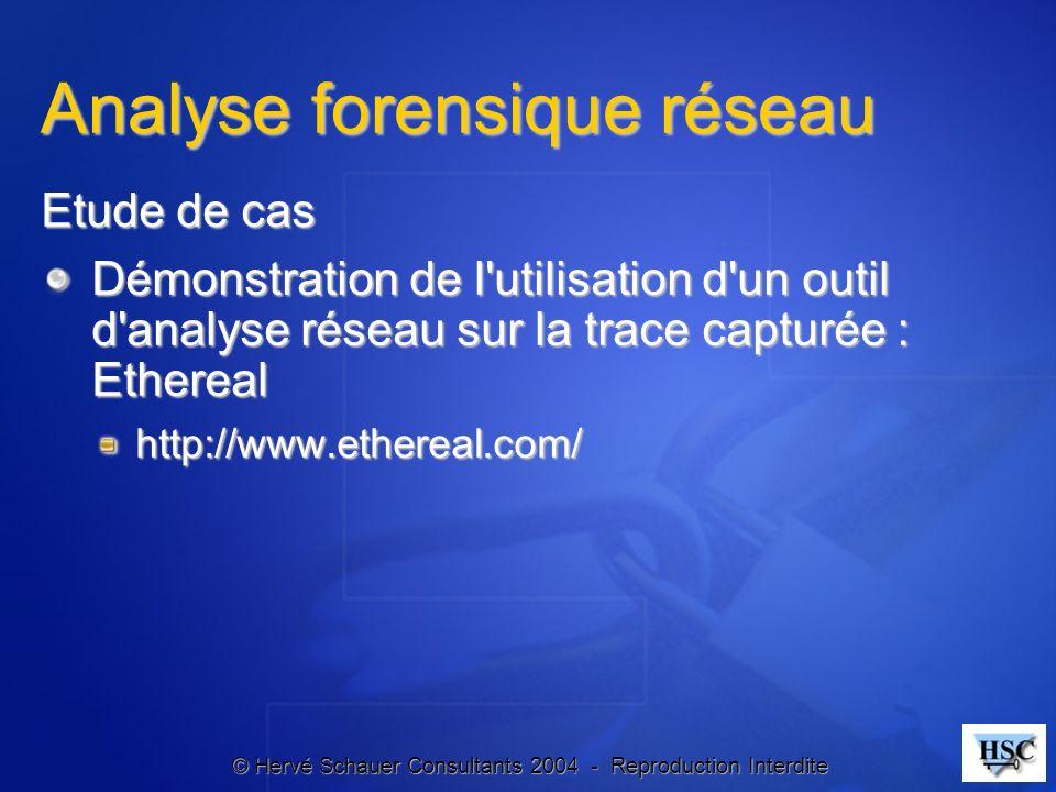 © Hervé Schauer Consultants 2004 - Reproduction Interdite Analyse forensique réseau Etude de cas Démonstration de l'utilisation d'un outil d'analyse r