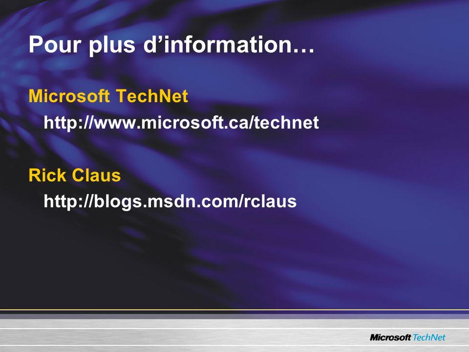 Pour plus dinformation… Microsoft TechNet http://www.microsoft.ca/technet Rick Claus http://blogs.msdn.com/rclaus