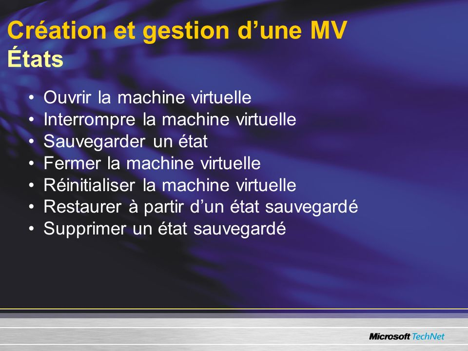 Création et gestion dune MV États Ouvrir la machine virtuelle Interrompre la machine virtuelle Sauvegarder un état Fermer la machine virtuelle Réinitialiser la machine virtuelle Restaurer à partir dun état sauvegardé Supprimer un état sauvegardé
