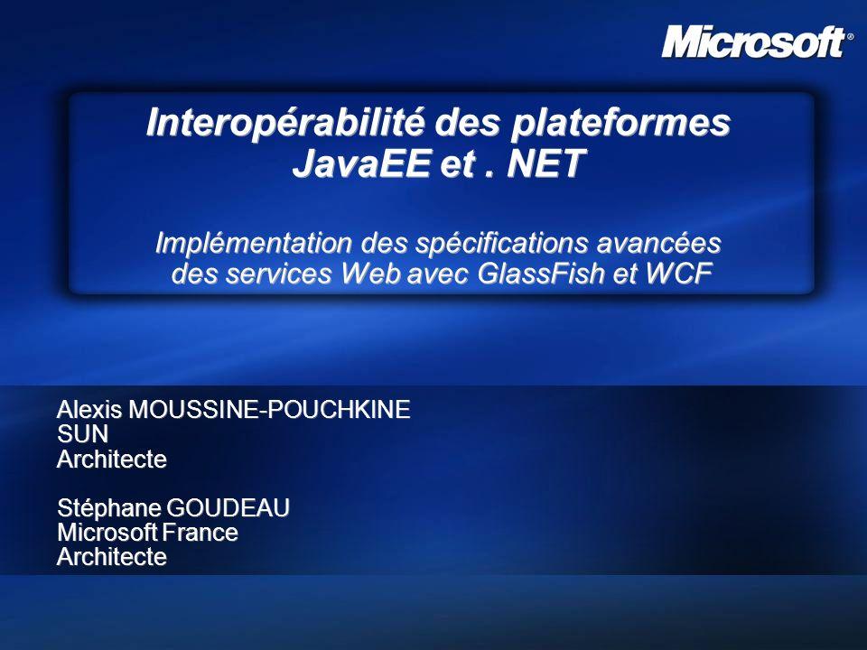 Interopérabilité des plateformes JavaEE et. NET Implémentation des spécifications avancées des services Web avec GlassFish et WCF Alexis MOUSSINE-POUC