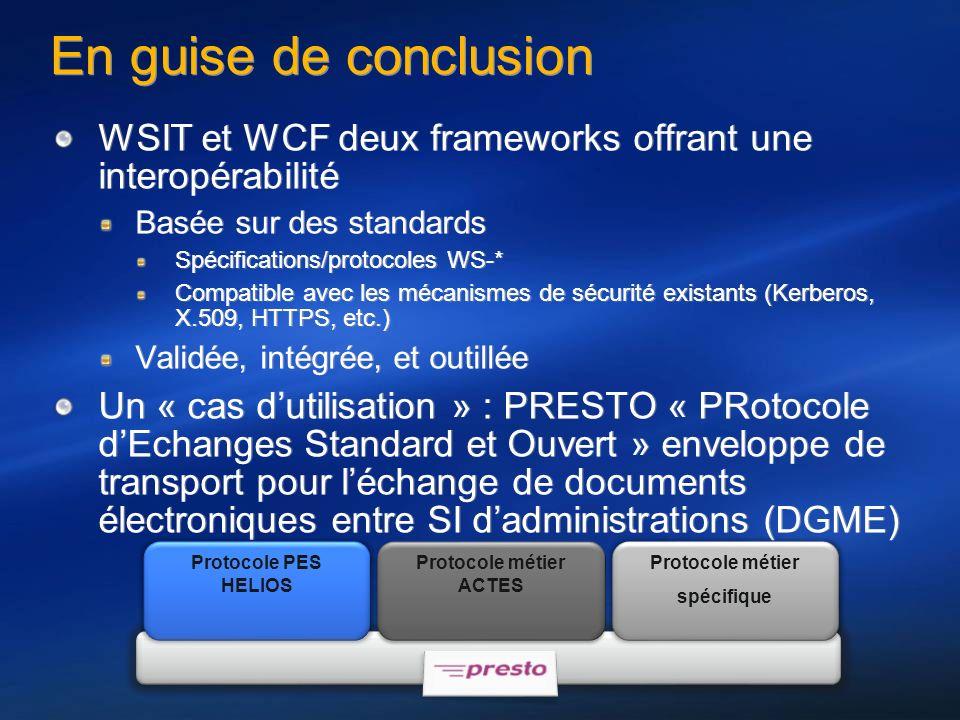 En guise de conclusion WSIT et WCF deux frameworks offrant une interopérabilité Basée sur des standards Spécifications/protocoles WS-* Compatible avec