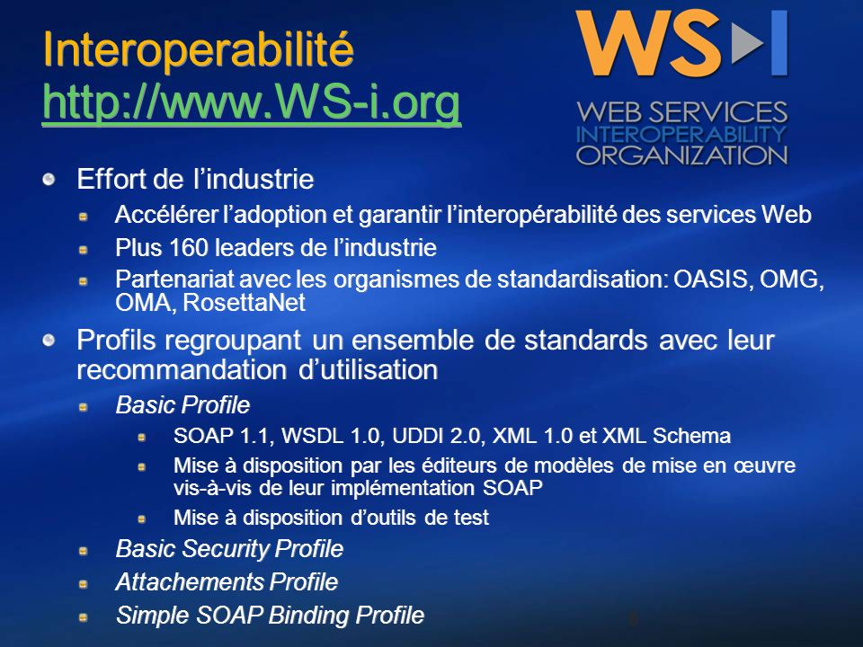 8 Interoperabilité http://www.WS-i.org http://www.WS-i.org Interoperabilité http://www.WS-i.org http://www.WS-i.org Effort de lindustrie Accélérer lad