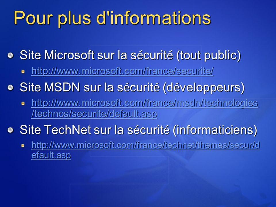 Pour plus d'informations Site Microsoft sur la s é curit é (tout public) http://www.microsoft.com/france/securite/ Site MSDN sur la s é curit é (d é v