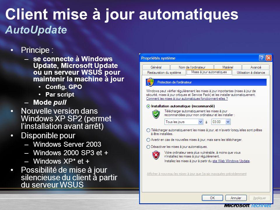 Client mise à jour automatiques AutoUpdate Principe : –se connecte à Windows Update, Microsoft Update ou un serveur WSUS pour maintenir la machine à j