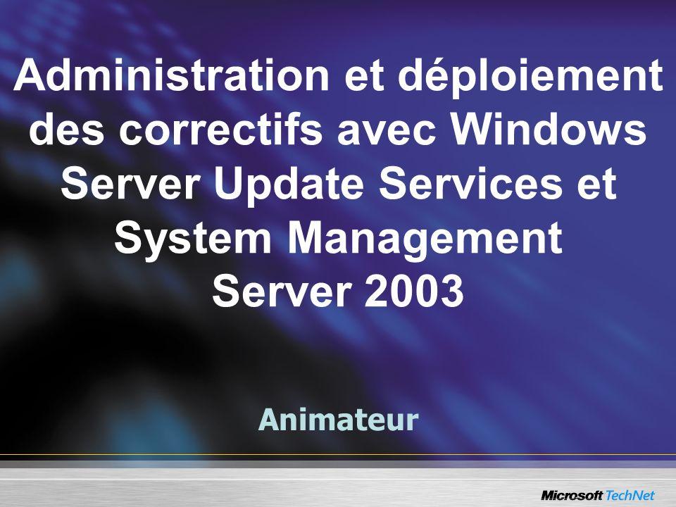 Animateur Administration et déploiement des correctifs avec Windows Server Update Services et System Management Server 2003