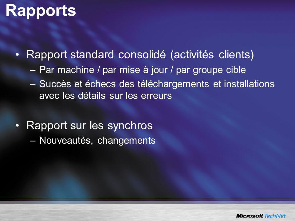 Rapports Rapport standard consolidé (activités clients) –Par machine / par mise à jour / par groupe cible –Succès et échecs des téléchargements et ins