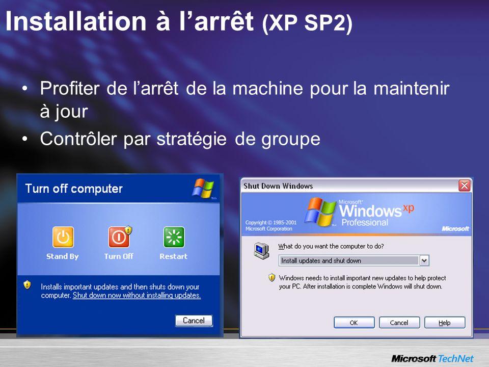 Installation à larrêt (XP SP2) Profiter de larrêt de la machine pour la maintenir à jour Contrôler par stratégie de groupe