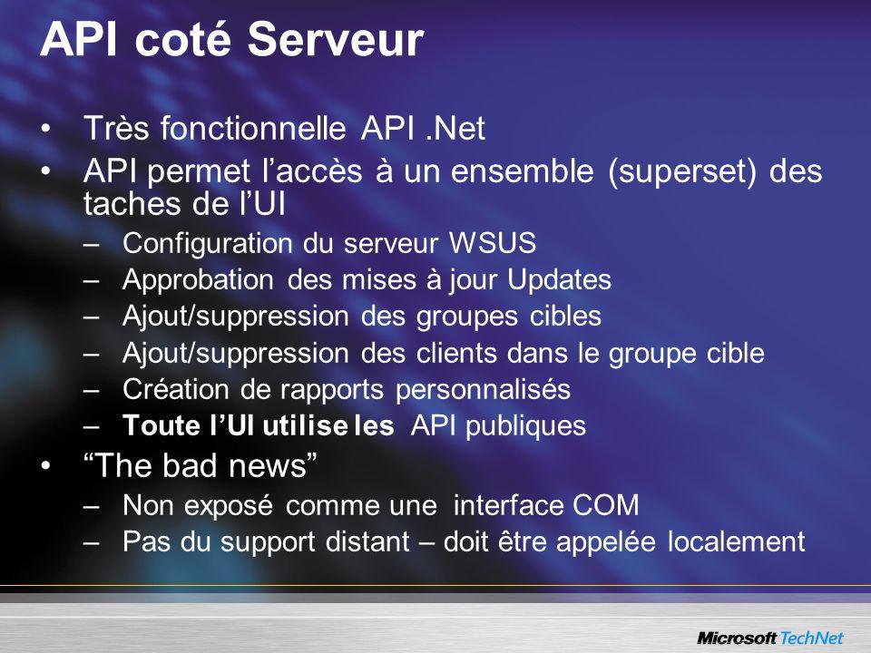 API coté Serveur Très fonctionnelle API.Net API permet laccès à un ensemble (superset) des taches de lUI –Configuration du serveur WSUS –Approbation d