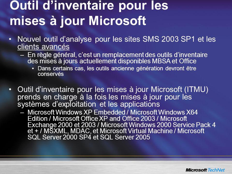 Outil dinventaire pour les mises à jour Microsoft Nouvel outil danalyse pour les sites SMS 2003 SP1 et les clients avancés –En règle général, cest un