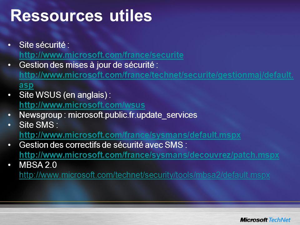 Ressources utiles Site sécurité : http://www.microsoft.com/france/securite http://www.microsoft.com/france/securite Gestion des mises à jour de sécuri