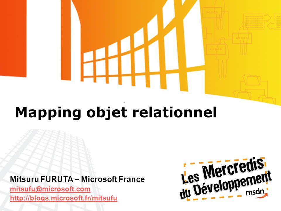Mapping objet relationnel Mitsuru FURUTA – Microsoft France mitsufu@microsoft.com http://blogs.microsoft.fr/mitsufu