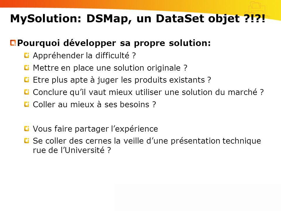 MySolution: DSMap, un DataSet objet ?!?! Pourquoi développer sa propre solution: Appréhender la difficulté ? Mettre en place une solution originale ?