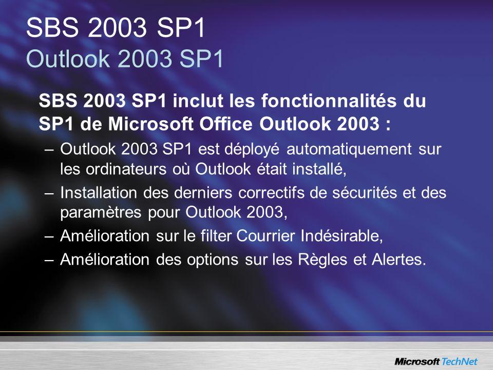 SBS 2003 SP1 Outlook 2003 SP1 SBS 2003 SP1 inclut les fonctionnalités du SP1 de Microsoft Office Outlook 2003 : –Outlook 2003 SP1 est déployé automati
