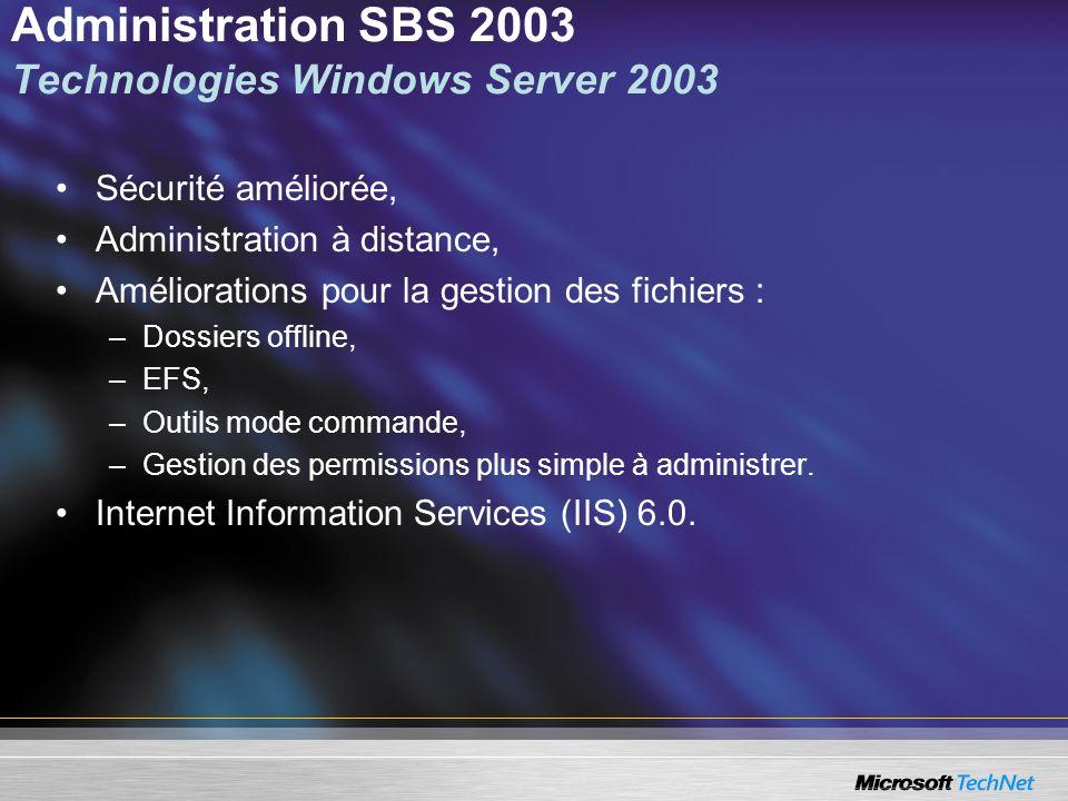 Administration SBS 2003 Technologies Windows Server 2003 Sécurité améliorée, Administration à distance, Améliorations pour la gestion des fichiers : –