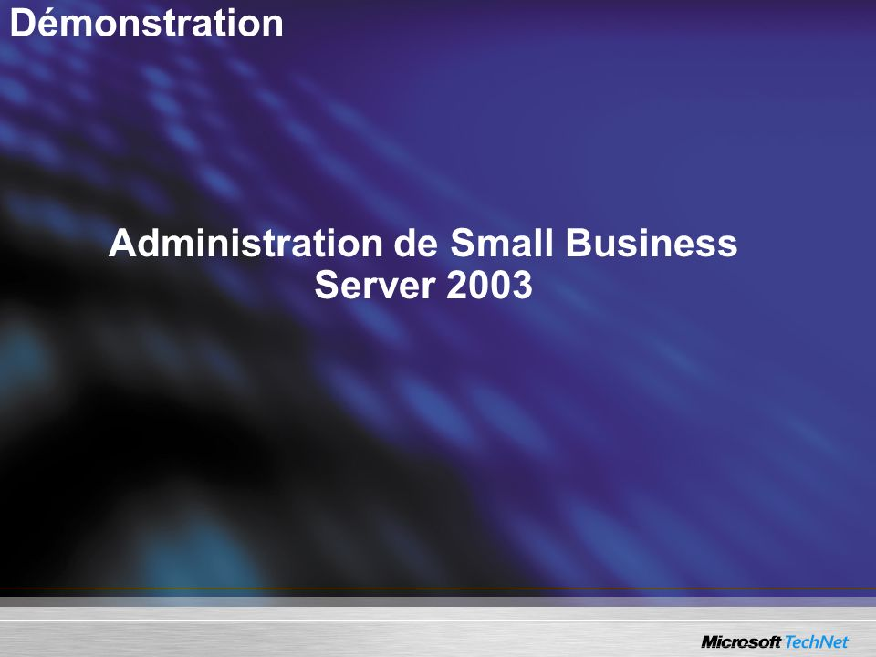 Administration de Small Business Server 2003 Démonstration