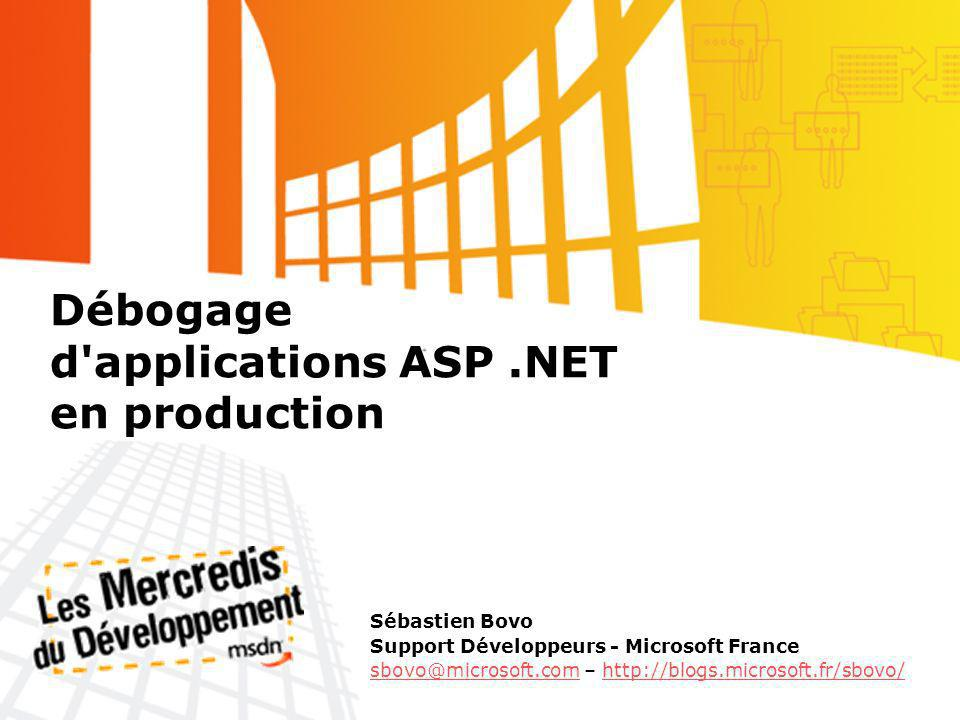 Débogage d applications ASP.NET en production Sébastien Bovo Support Développeurs - Microsoft France sbovo@microsoft.comsbovo@microsoft.com – http://blogs.microsoft.fr/sbovo/http://blogs.microsoft.fr/sbovo/