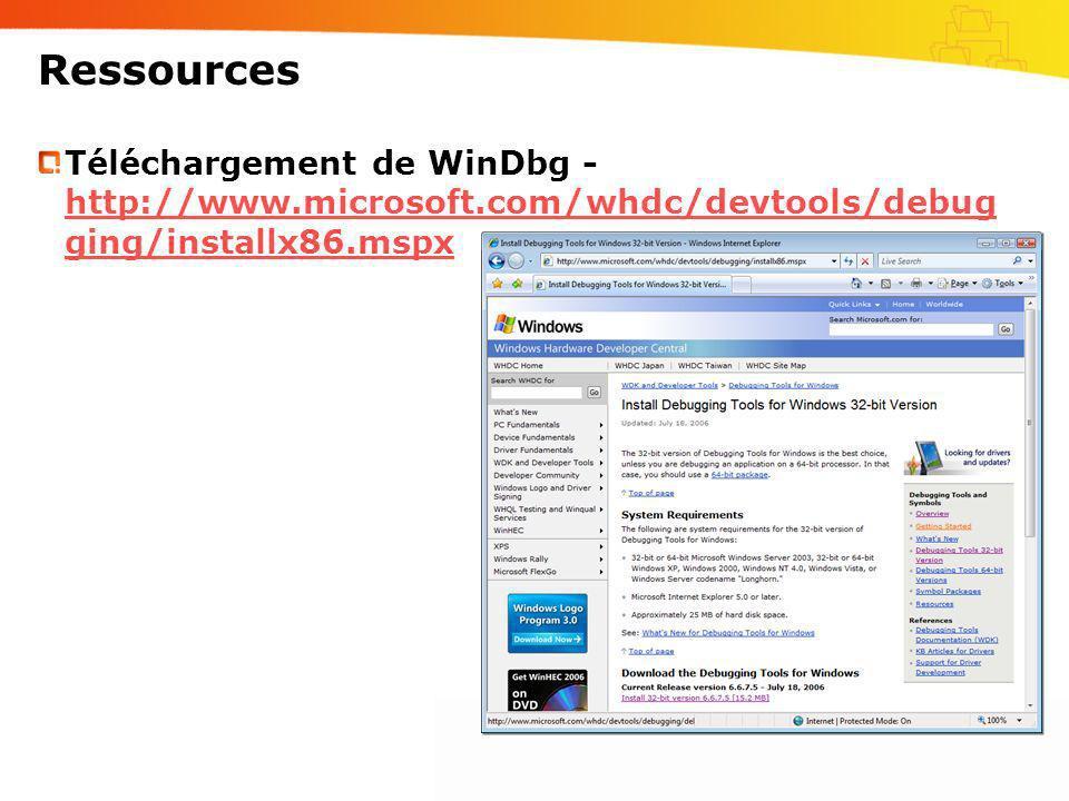 Ressources Téléchargement de WinDbg - http://www.microsoft.com/whdc/devtools/debug ging/installx86.mspx http://www.microsoft.com/whdc/devtools/debug g