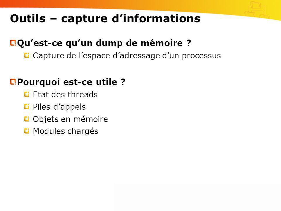 Outils – capture dinformations Quest-ce quun dump de mémoire ? Capture de lespace dadressage dun processus Pourquoi est-ce utile ? Etat des threads Pi