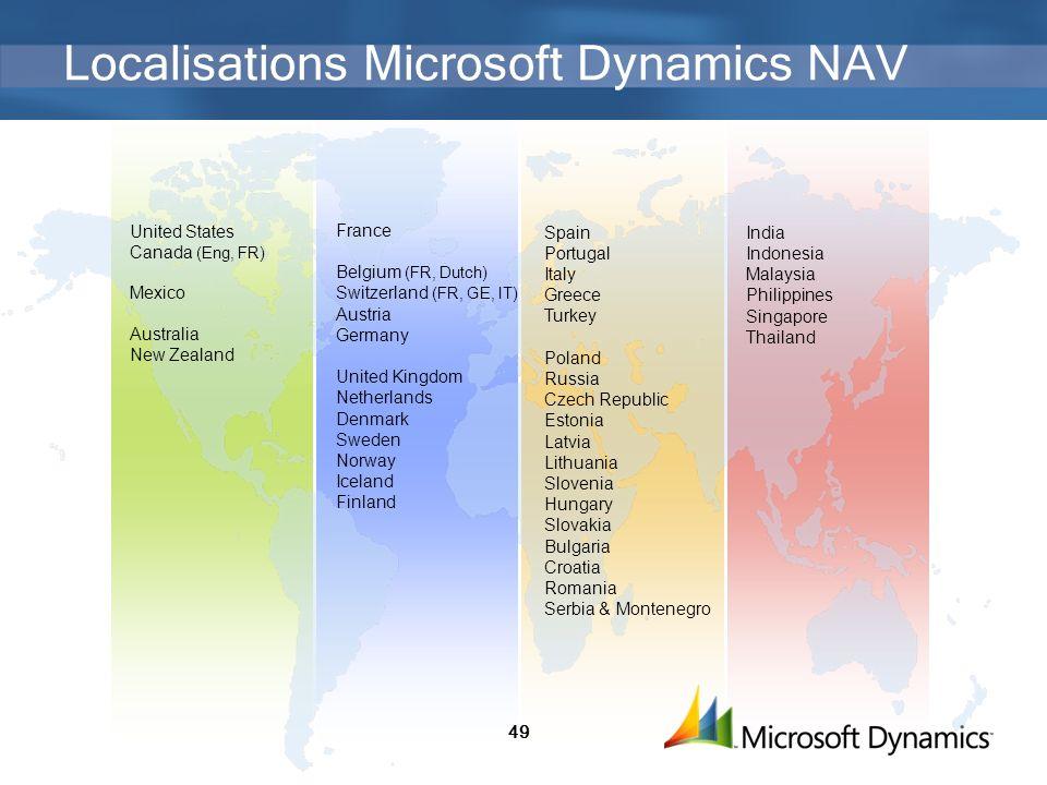 49 Localisations Microsoft Dynamics NAV United States Canada (Eng, FR) Mexico Australia New Zealand Spain Portugal Italy Greece Turkey Poland Russia C