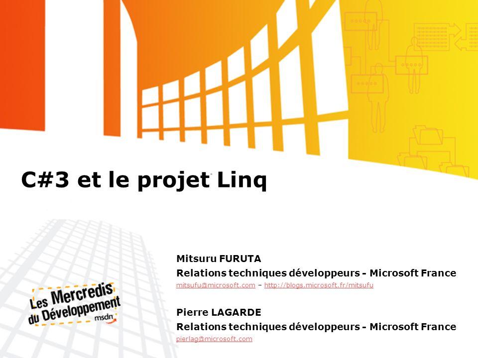 C#3 et le projet Linq Mitsuru FURUTA Relations techniques développeurs - Microsoft France mitsufu@microsoft.commitsufu@microsoft.com – http://blogs.microsoft.fr/mitsufuhttp://blogs.microsoft.fr/mitsufu Pierre LAGARDE Relations techniques développeurs - Microsoft France pierlag@microsoft.com
